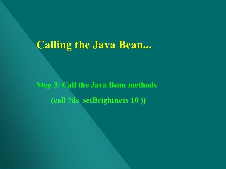 Calling the Java Bean. . . Step 3: Call the Java Bean methods (call