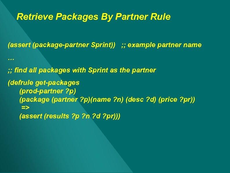 Retrieve Packages By Partner Rule (assert (package-partner Sprint)) ; ; example partner name …