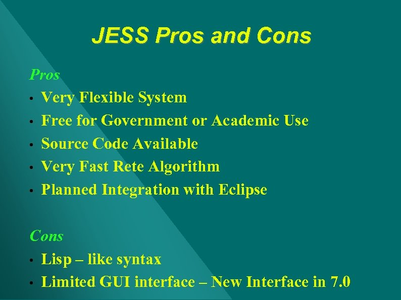 JESS Pros and Cons Pros • Very Flexible System • Free for Government or