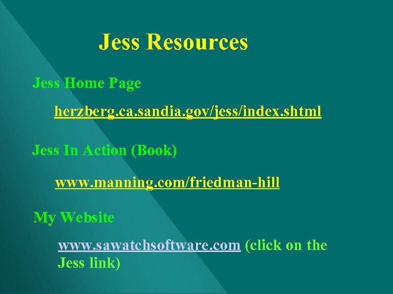 Jess Resources Jess Home Page herzberg. ca. sandia. gov/jess/index. shtml Jess In Action (Book)