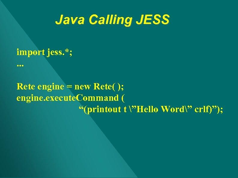 Java Calling JESS import jess. *; . . . Rete engine = new Rete(
