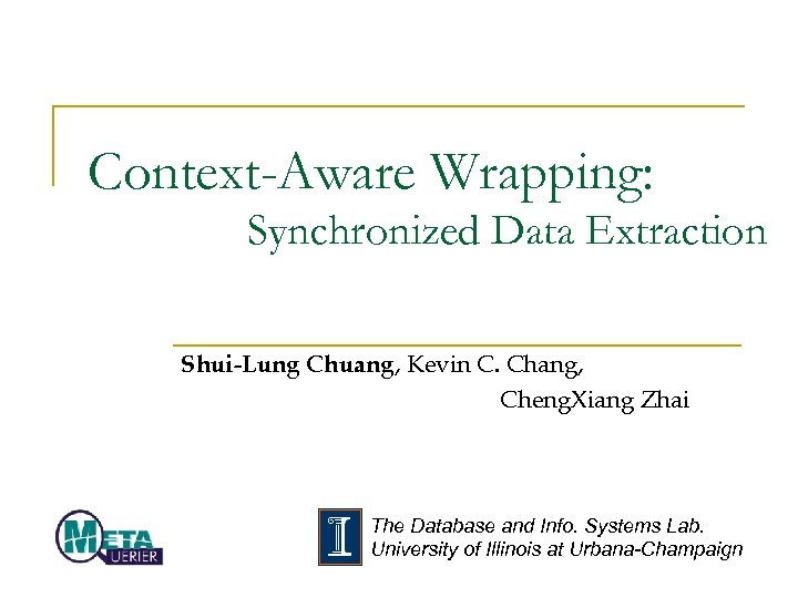 Context-Aware Wrapping: Synchronized Data Extraction Shui-Lung Chuang, Kevin C. Chang, Cheng. Xiang Zhai The