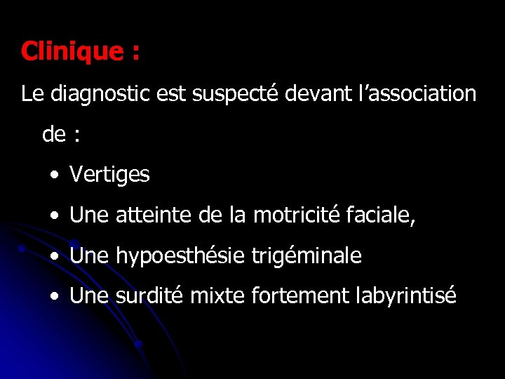 Clinique : Le diagnostic est suspecté devant l'association de : • Vertiges • Une