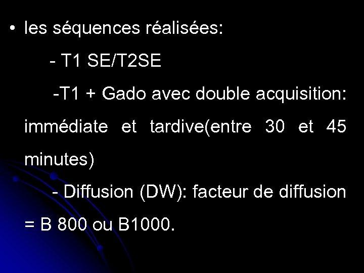 • les séquences réalisées: - T 1 SE/T 2 SE -T 1 +