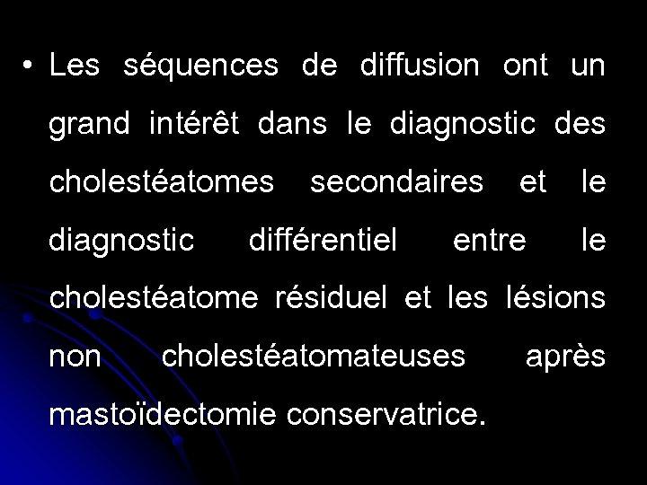 • Les séquences de diffusion ont un grand intérêt dans le diagnostic des