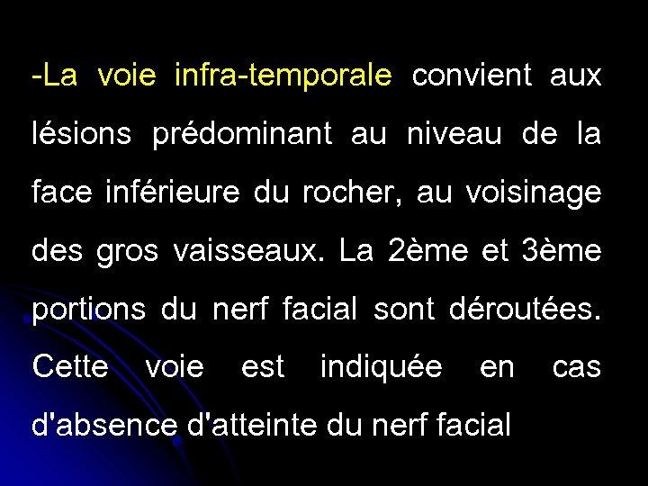 -La voie infra-temporale convient aux lésions prédominant au niveau de la face inférieure du