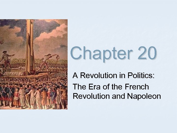 Chapter 20 A Revolution in Politics: The Era of the French Revolution and Napoleon