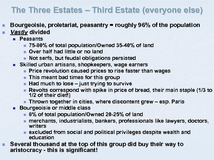 The Three Estates – Third Estate (everyone else) n n Bourgeoisie, proletariat, peasantry =