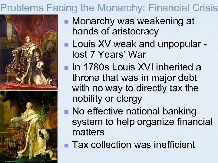 Problems Facing the Monarchy: Financial Crisis n n n Monarchy was weakening at hands
