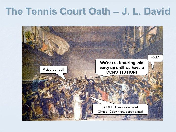 The Tennis Court Oath – J. L. David HOLLA! Raise da roof! We're not