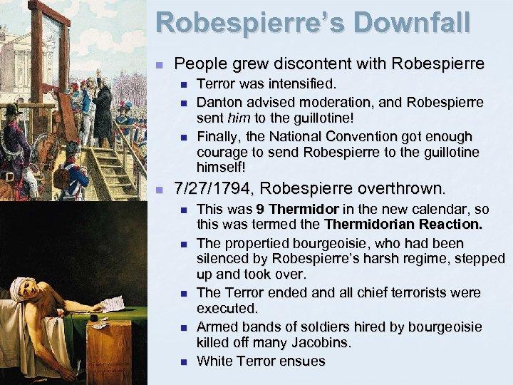 Robespierre's Downfall n People grew discontent with Robespierre n n Terror was intensified. Danton