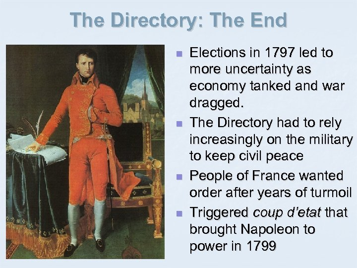 The Directory: The End n n Elections in 1797 led to more uncertainty as