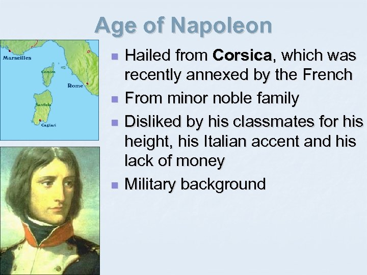 Age of Napoleon n n Hailed from Corsica, which was recently annexed by the