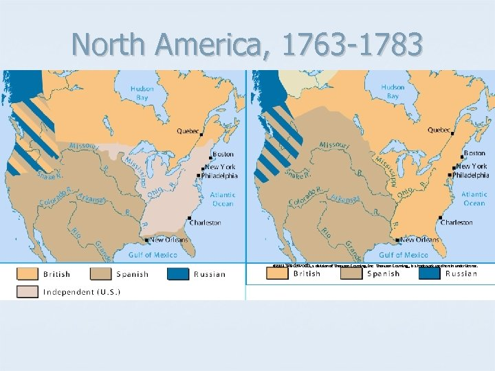 North America, 1763 -1783 © 2003 Wadsworth, a division of Thomson Learning, Inc. Thomson