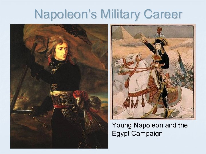 Napoleon's Military Career Young Napoleon and the Egypt Campaign