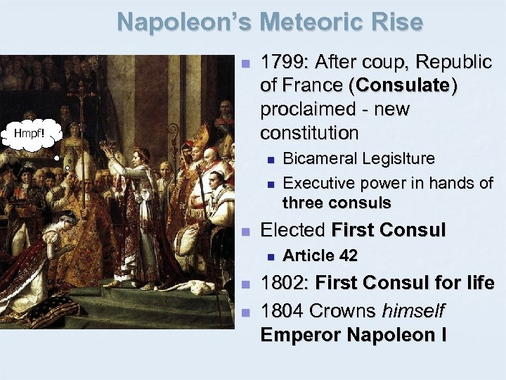 Napoleon's Meteoric Rise n Hmpf! 1799: After coup, Republic of France (Consulate) proclaimed -