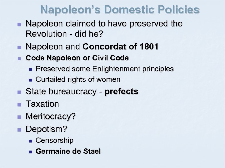 Napoleon's Domestic Policies n n n n Napoleon claimed to have preserved the Revolution
