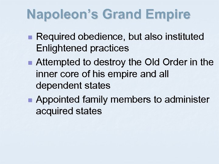 Napoleon's Grand Empire n n n Required obedience, but also instituted Enlightened practices Attempted