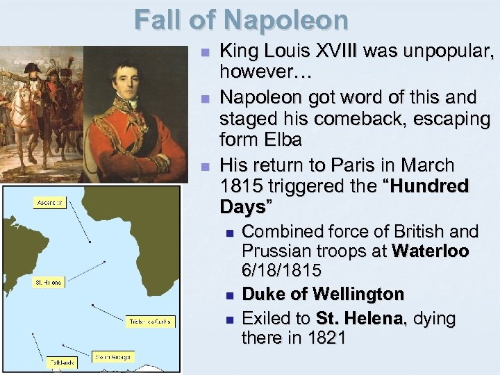 Fall of Napoleon n King Louis XVIII was unpopular, however… Napoleon got word of
