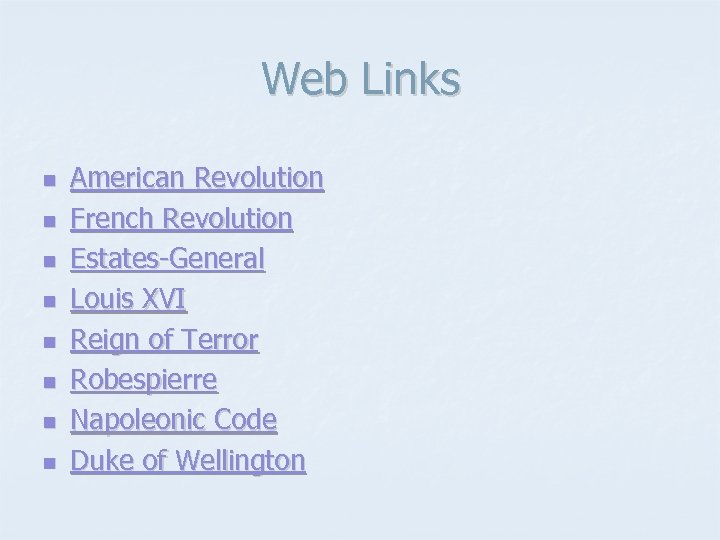 Web Links n n n n American Revolution French Revolution Estates-General Louis XVI Reign