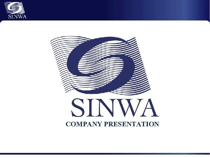 COMPANY PRESENTATION BUSINESS OVERVIEW Marine Logistics Sinwa