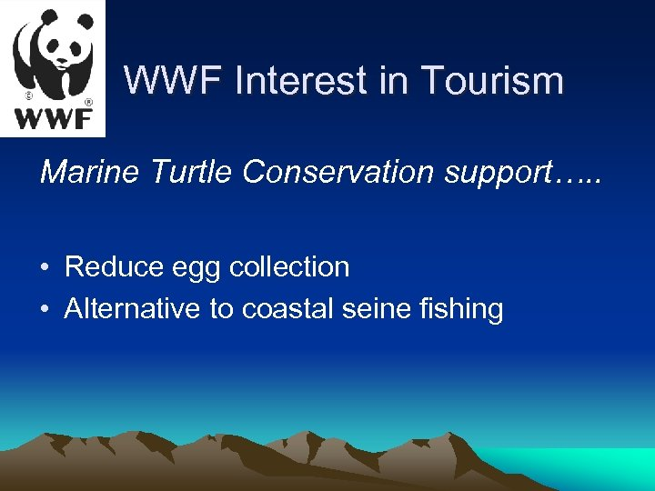 WWF Interest in Tourism Marine Turtle Conservation support…. . • Reduce egg collection •