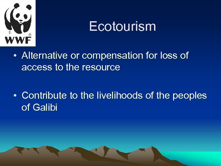 Ecotourism • Alternative or compensation for loss of access to the resource • Contribute