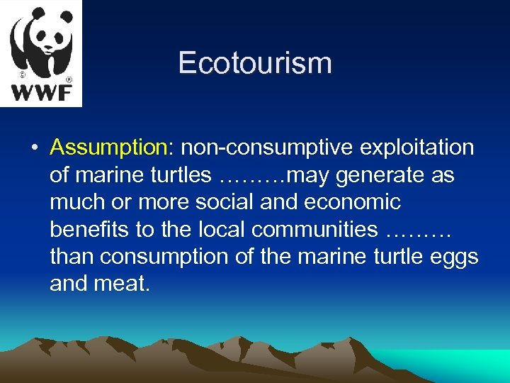 Ecotourism • Assumption: non-consumptive exploitation of marine turtles ………may generate as much or more
