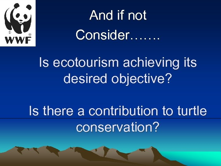 And if not Consider……. Is ecotourism achieving its desired objective? Is there a contribution