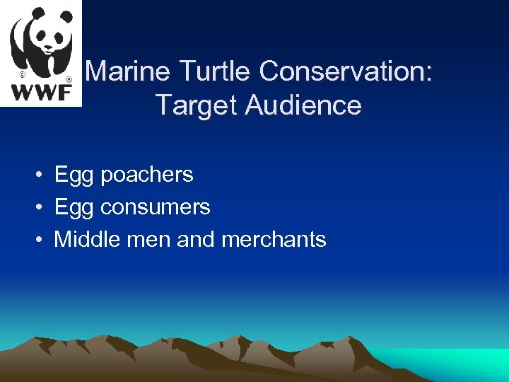 Marine Turtle Conservation: Target Audience • Egg poachers • Egg consumers • Middle men