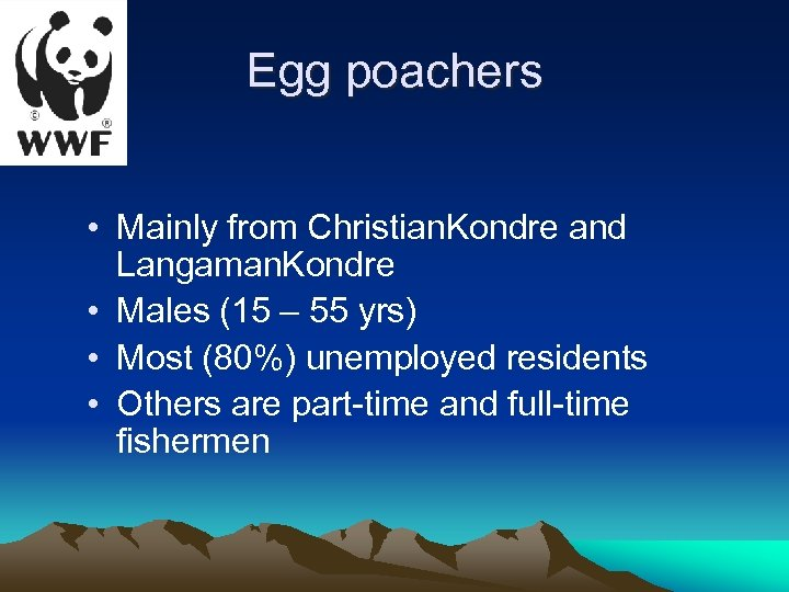 Egg poachers • Mainly from Christian. Kondre and Langaman. Kondre • Males (15 –