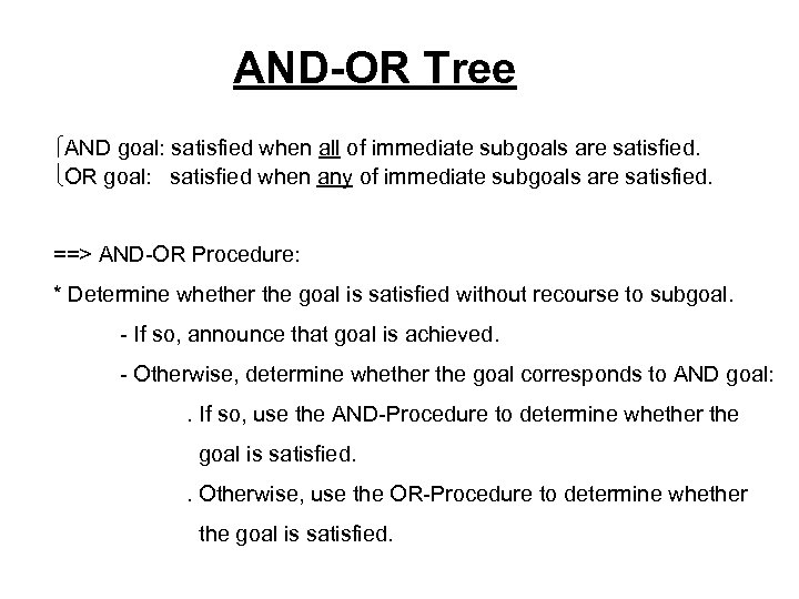 AND-OR Tree ìAND goal: satisfied when all of immediate subgoals are satisfied. îOR goal: