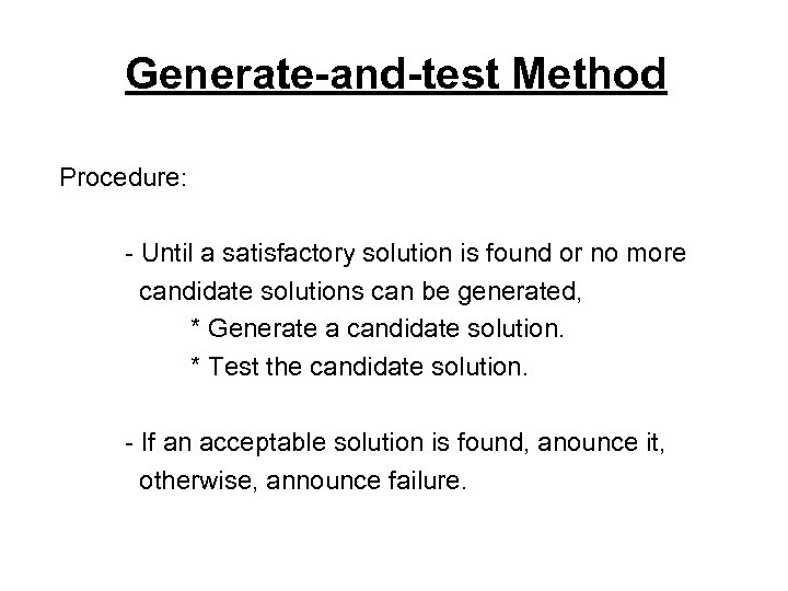 Generate-and-test Method Procedure: - Until a satisfactory solution is found or no more candidate