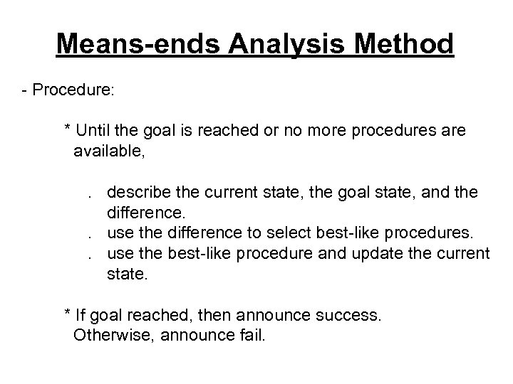 Means-ends Analysis Method - Procedure: * Until the goal is reached or no more