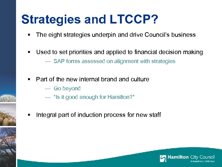 Strategies and LTCCP? § The eight strategies underpin and drive Council's business § Used