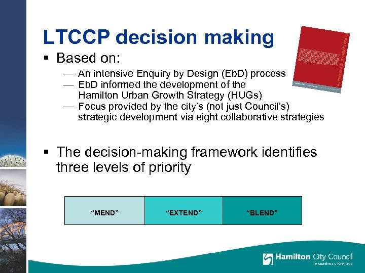 LTCCP decision making § Based on: — An intensive Enquiry by Design (Eb. D)
