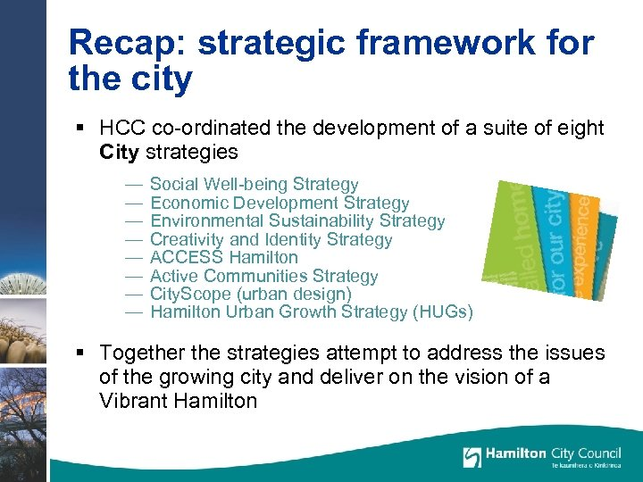 Recap: strategic framework for the city § HCC co-ordinated the development of a suite