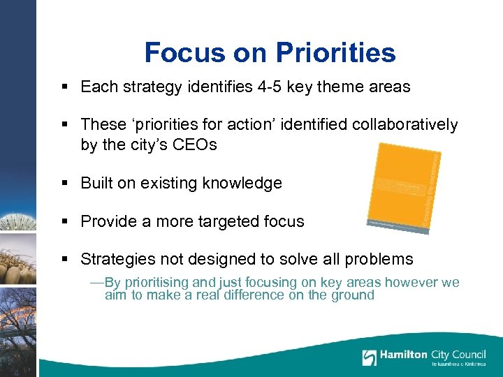 Focus on Priorities § Each strategy identifies 4 -5 key theme areas § These