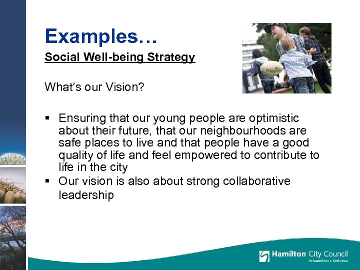Examples… Social Well-being Strategy What's our Vision? § Ensuring that our young people are