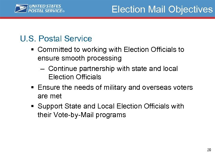 Election Mail Objectives U. S. Postal Service § Committed to working with Election Officials