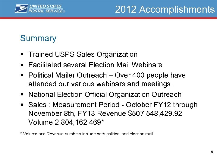 2012 Accomplishments Summary § Trained USPS Sales Organization § Facilitated several Election Mail Webinars