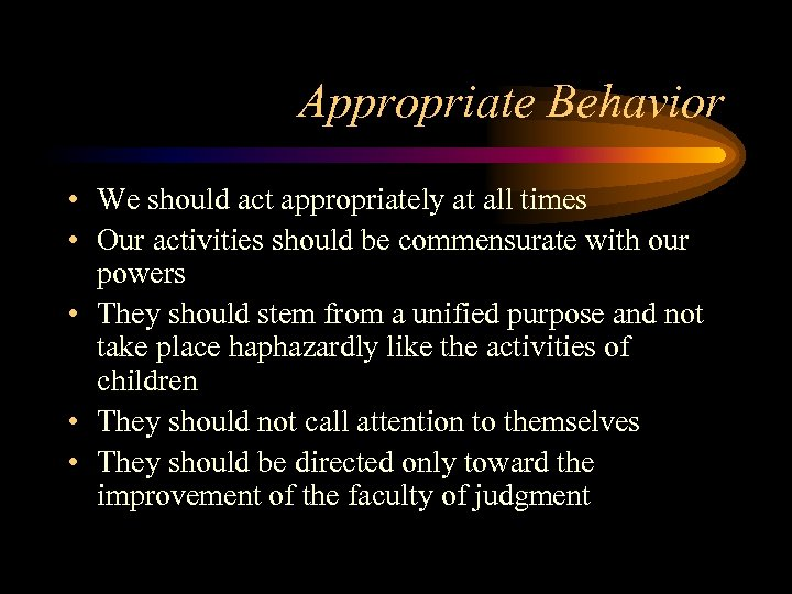 Appropriate Behavior • We should act appropriately at all times • Our activities should