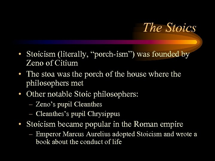 """The Stoics • Stoicism (literally, """"porch-ism"""") was founded by Zeno of Citium • The"""