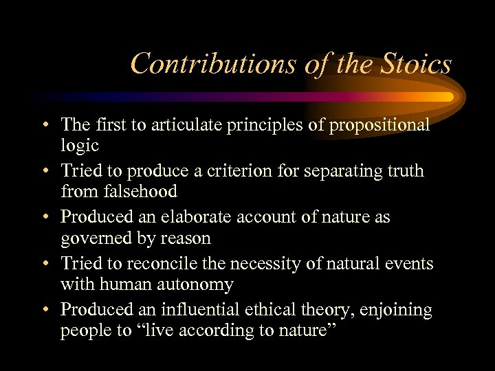 Contributions of the Stoics • The first to articulate principles of propositional logic •