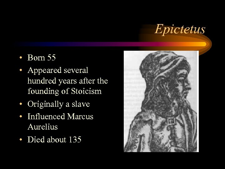 Epictetus • Born 55 • Appeared several hundred years after the founding of Stoicism