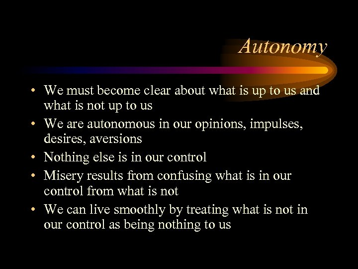 Autonomy • We must become clear about what is up to us and what