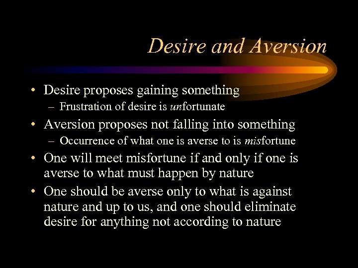 Desire and Aversion • Desire proposes gaining something – Frustration of desire is unfortunate