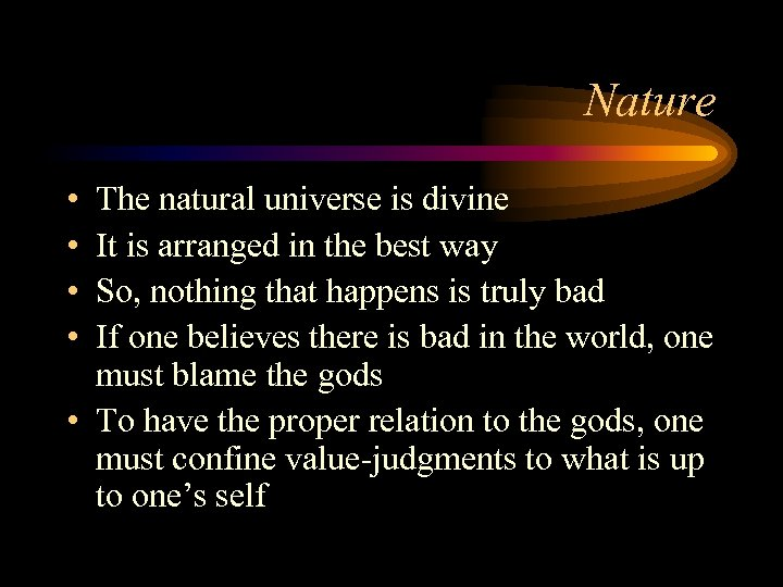 Nature • • The natural universe is divine It is arranged in the best
