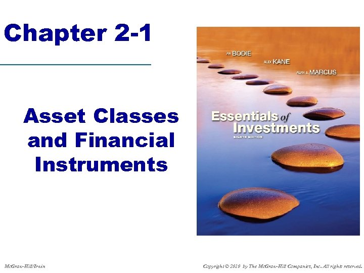 Chapter 2 -1 Asset Classes and Financial Instruments Mc. Graw-Hill/Irwin Copyright © 2010 by