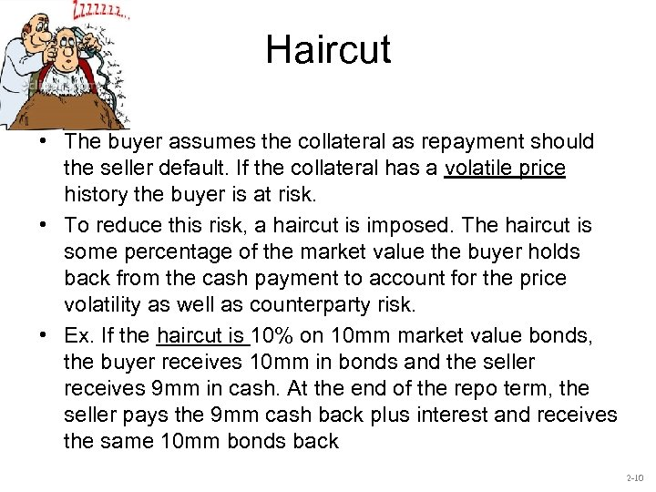 Haircut • The buyer assumes the collateral as repayment should the seller default. If